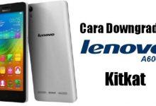 Tutorial (Downgrade) Kembali ke Kitkat Dari Lollipop di Lenovo A6000 6