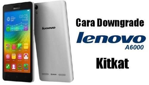 Tutorial (Downgrade) Kembali Ke Kitkat Dari Lollipop Di Lenovo A6000