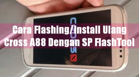 Cara Flashing/Install Ulang Cross A88 Dengan SP FlashTool
