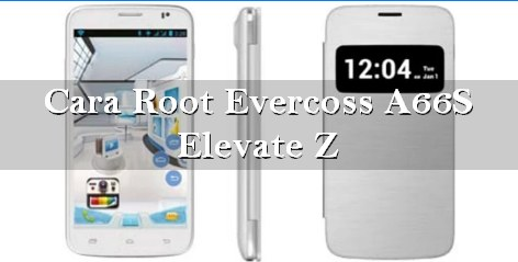Tutorial Cara Root Evercoss A66S Elevate Z Dengan Hape