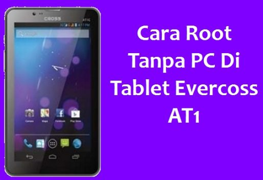 Cara Root Tanpa PC di Tablet Evercoss AT1 1