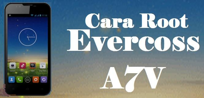 Cara Root Evercoss A7V Tanpa PC