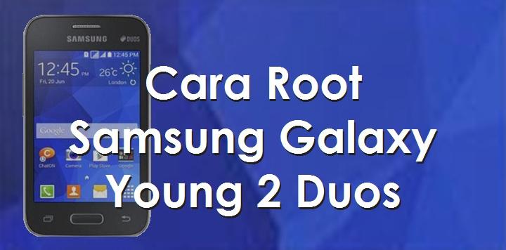 Cara Mudah Root Samsung Galaxy Young 2 Duos SM-G130H Tanpa PC