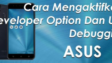 Cara Mengaktifkan Developer Option dan USB Debugging di ASUS Zenfone 5