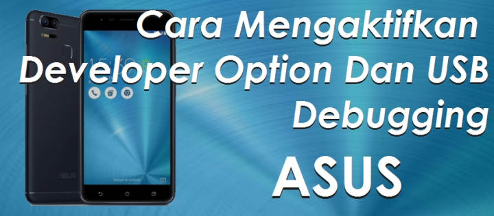 Cara Mengaktifkan Developer Option Dan USB Debugging Di ASUS