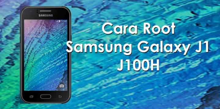 Cara Root Samsung Galaxy J1 J100H Tanpa PC