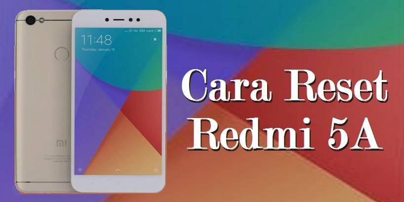 Cara Melakukan Hard Reset Di Redmi 5A Dan Redmi Note 5A