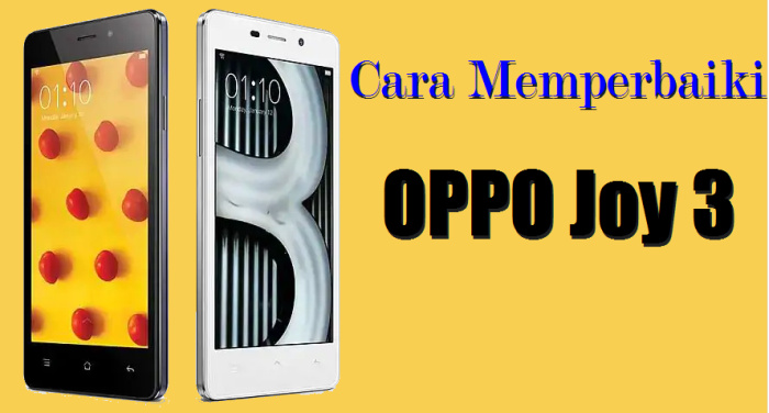 Cara Mengatasi OPPO Joy 3 Yang Bootloop, Hang, Lemot Dan Lupa Password / Pola