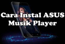 Cara Instal ASUS Musik Player di Zenfone Android Marshmallow dan Nougat 9