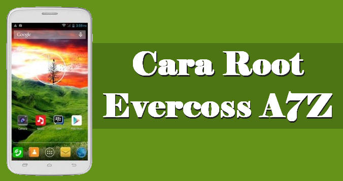 Cara Root Evercoss A7Z Tanpa PC