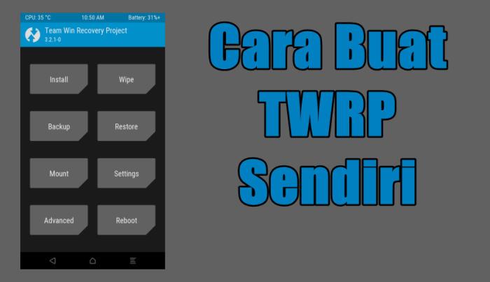 Cara Membuat TWRP Recovery Sendiri via Porting Dengan PC | CaraRoot com
