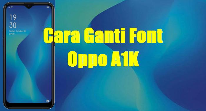 Cara Mengganti / Menambahkan Font Oppo A1K | CaraRoot com