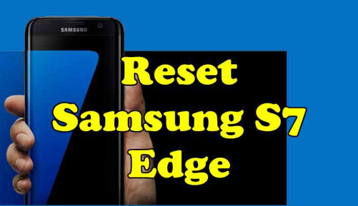 Cara Reset Samsung S7 Edge